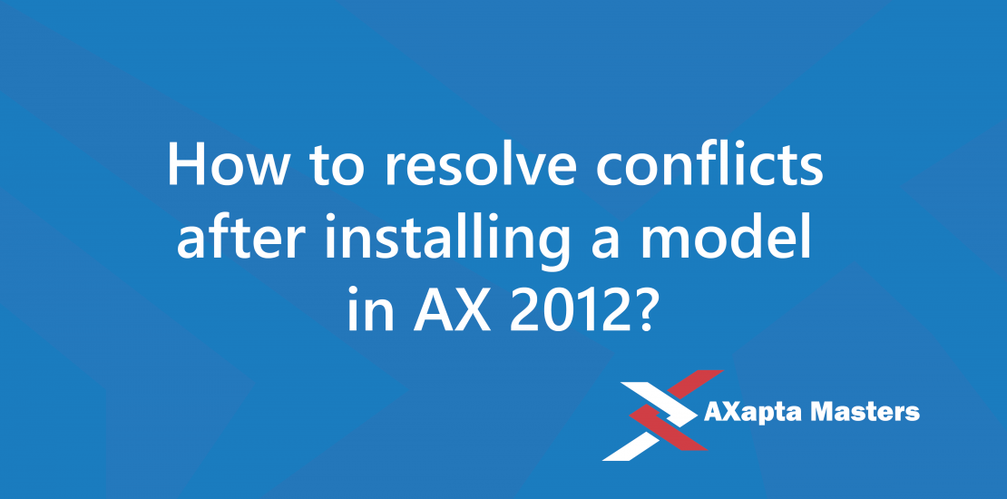 how to resolve conflicts after installing a model in ax 2012