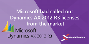 Microsoft had called out Dynamics AX 2012 R3 licenses from the market
