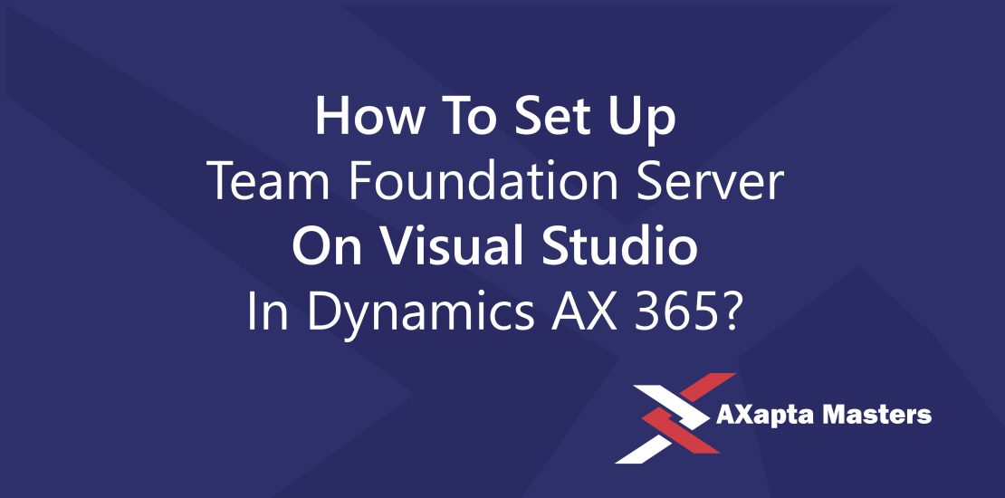 how to set up team foundation server on visual studio in dynamics ax 365