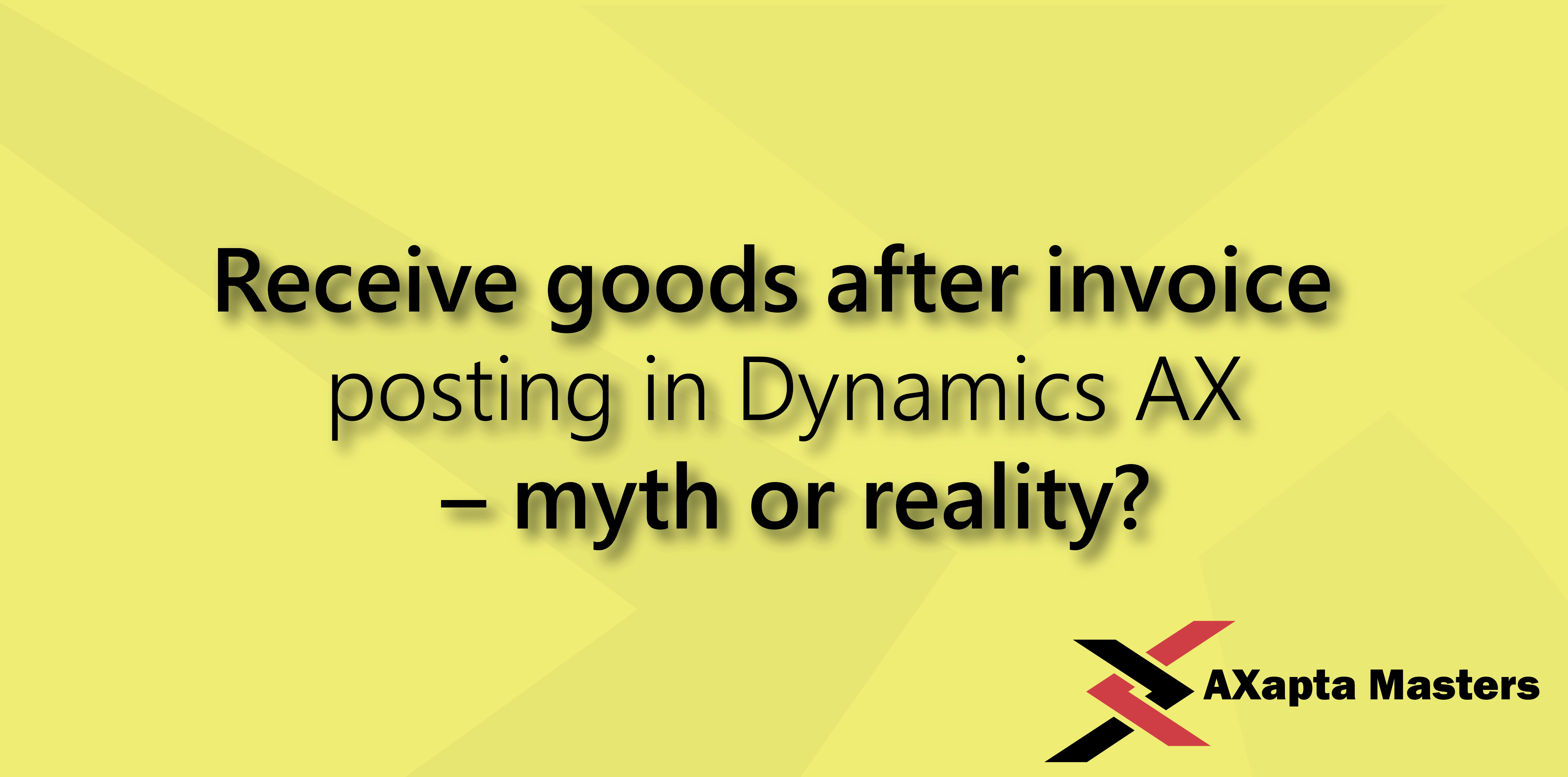 receive goods after invoice posting in dynamics ax myth or reality